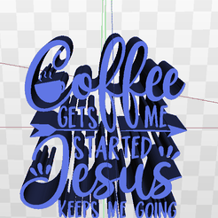 Screenshot-(511).png Download STL file Coffee Gets Me Started Jesus Keeps Me Going Quote • 3D printable object, AKXY